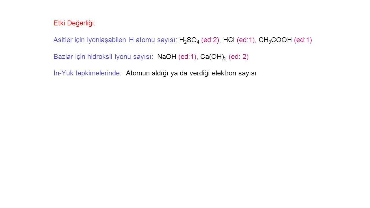 Etki Değerliği: Asitler için iyonlaşabilen H atomu sayısı: H2SO4 (ed:2), HCl (ed:1), CH3COOH (ed:1)