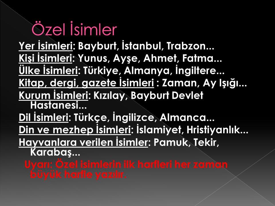 Özel İsimler Yer İsimleri: Bayburt, İstanbul, Trabzon...