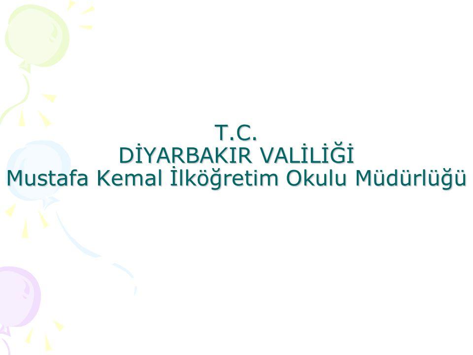 T.C. DİYARBAKIR VALİLİĞİ Mustafa Kemal İlköğretim Okulu Müdürlüğü