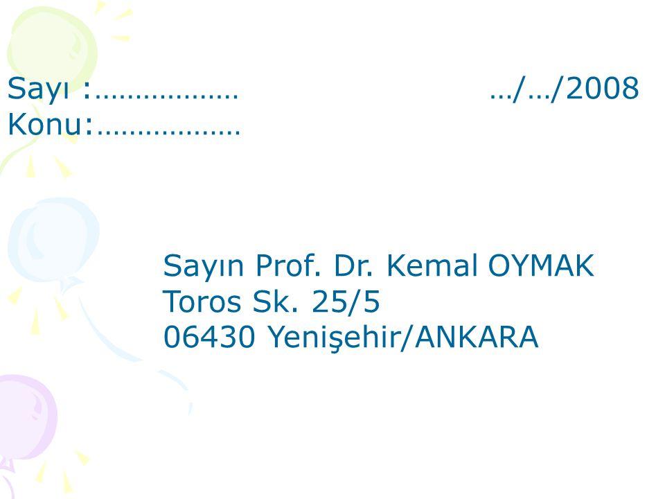 Sayı :……………… …/…/2008 Konu:……………… Sayın Prof. Dr. Kemal OYMAK. Toros Sk. 25/5.