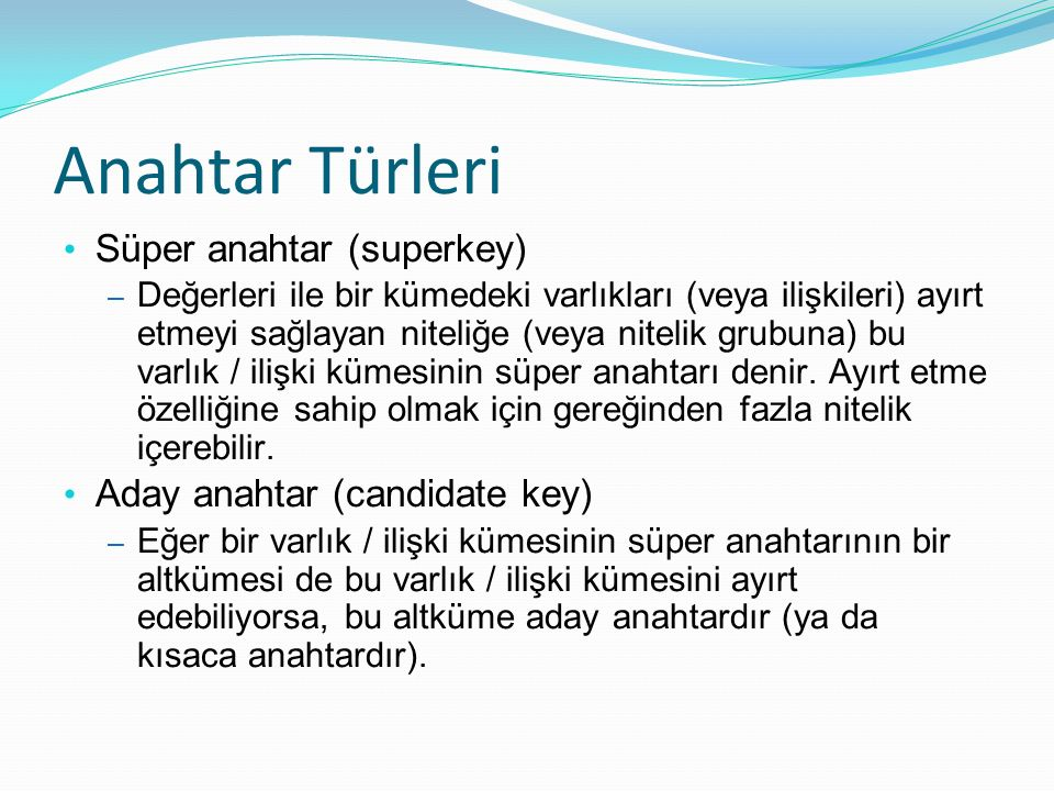 Anahtar Türleri Süper anahtar (superkey) Aday anahtar (candidate key)