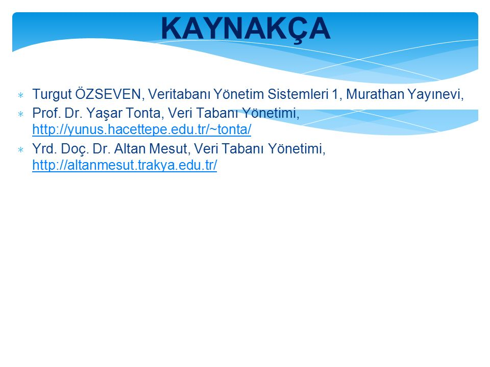 KAYNAKÇA Turgut ÖZSEVEN, Veritabanı Yönetim Sistemleri 1, Murathan Yayınevi,