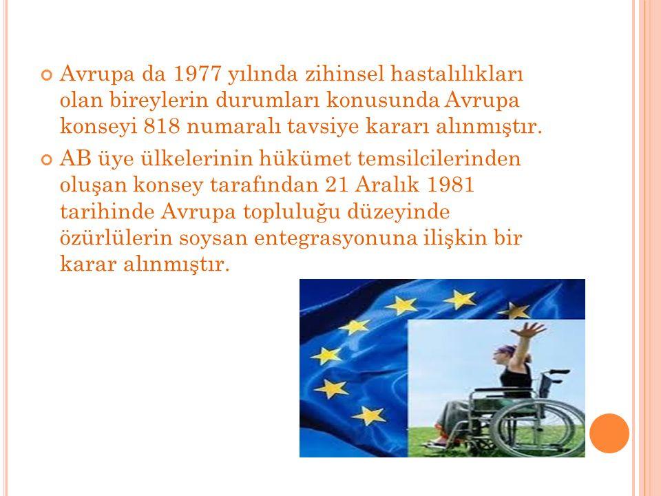 Avrupa da 1977 yılında zihinsel hastalılıkları olan bireylerin durumları konusunda Avrupa konseyi 818 numaralı tavsiye kararı alınmıştır.