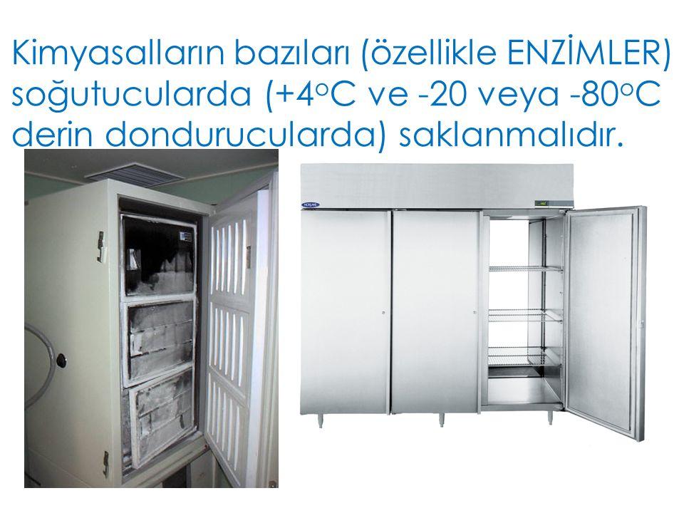 Kimyasalların bazıları (özellikle ENZİMLER) soğutucularda (+4oC ve -20 veya -80oC derin dondurucularda) saklanmalıdır.