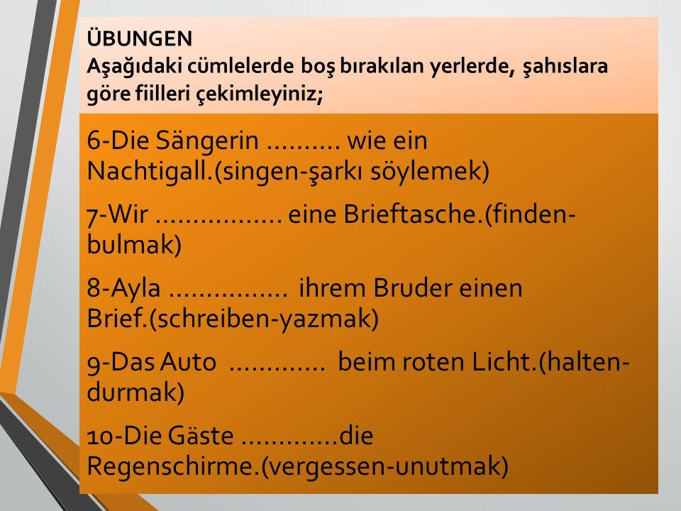 6-Die Sängerin ………. wie ein Nachtigall.(singen-şarkı söylemek)