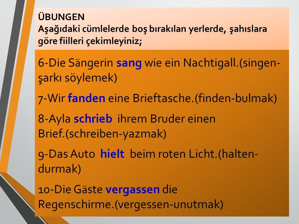 6-Die Sängerin sang wie ein Nachtigall.(singen- şarkı söylemek)