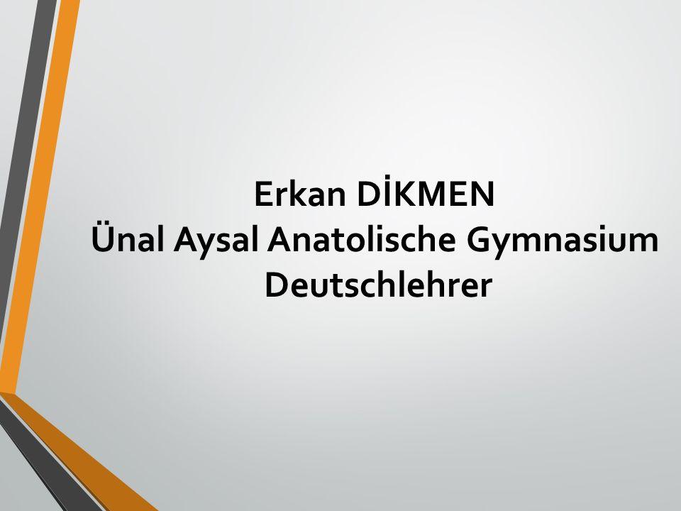 Erkan DİKMEN Ünal Aysal Anatolische Gymnasium Deutschlehrer