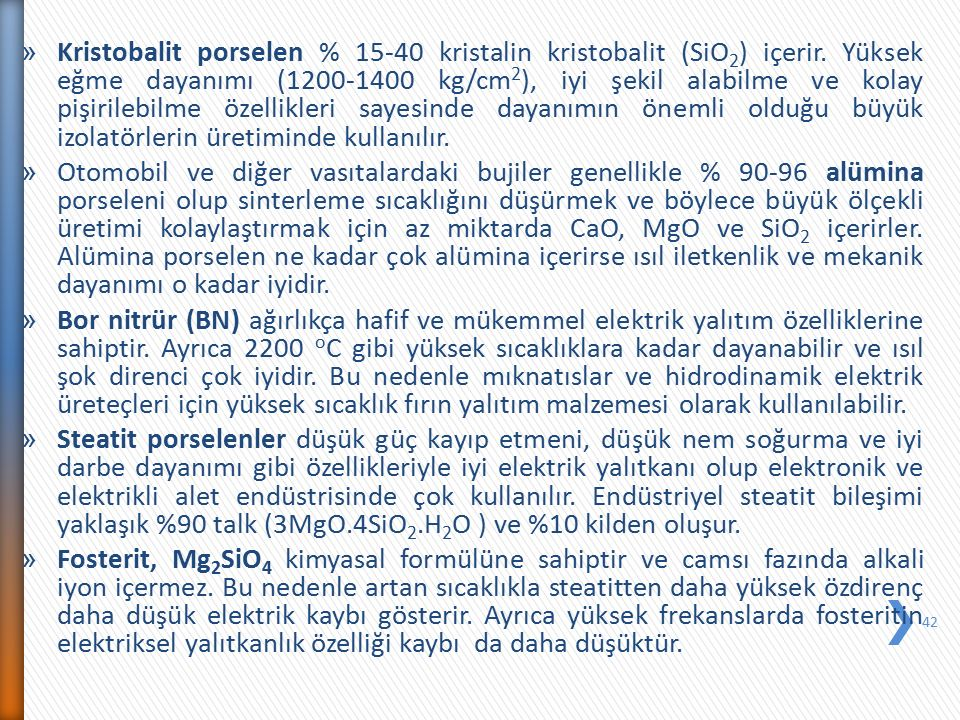 Kristobalit porselen % 15-40 kristalin kristobalit (SiO2) içerir