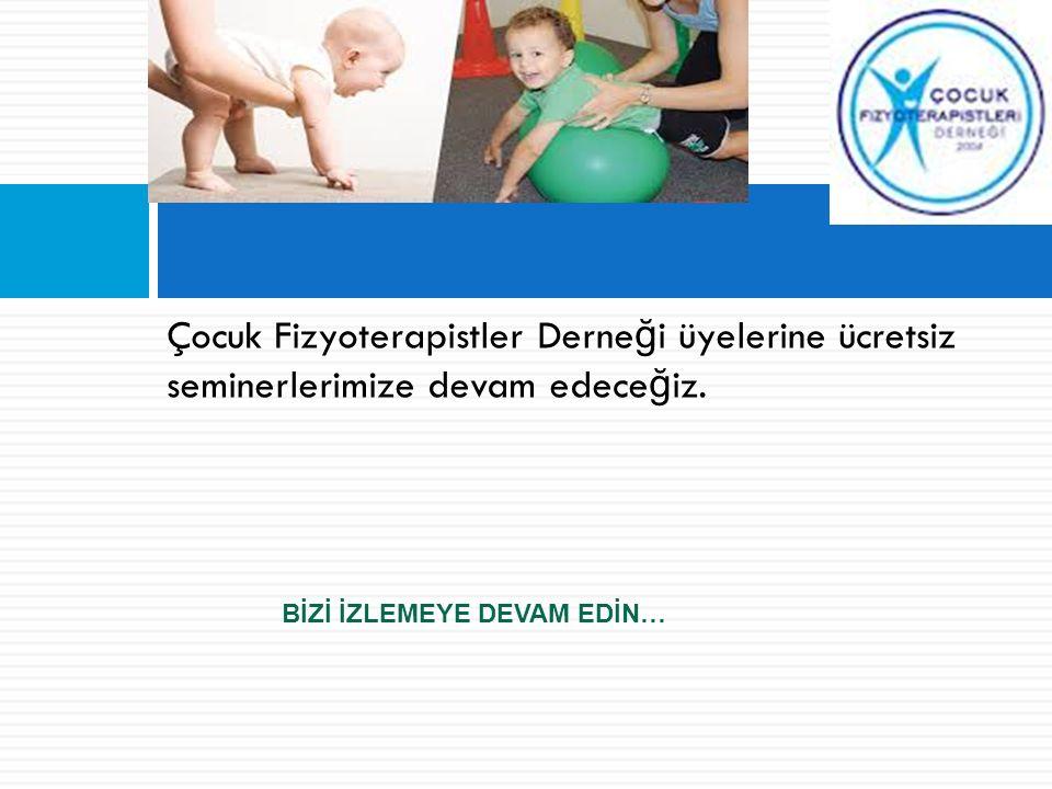 Çocuk Fizyoterapistler Derneği üyelerine ücretsiz seminerlerimize devam edeceğiz.