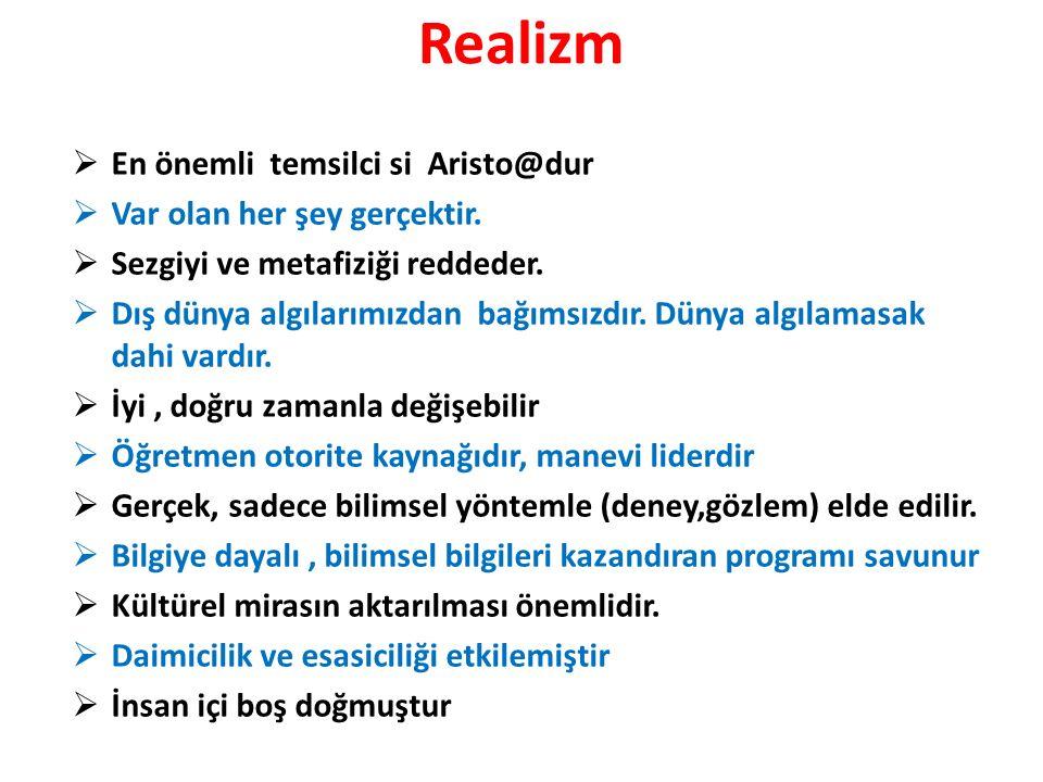 Realizm En önemli temsilci si Aristo@dur Var olan her şey gerçektir.