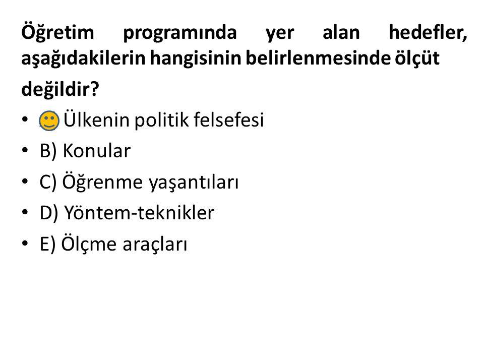 Öğretim programında yer alan hedefler, aşağıdakilerin hangisinin belirlenmesinde ölçüt