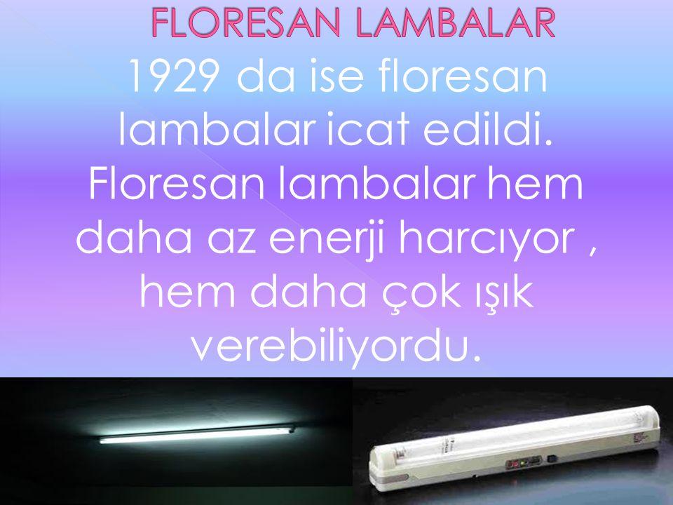 FLORESAN LAMBALAR 1929 da ise floresan lambalar icat edildi.