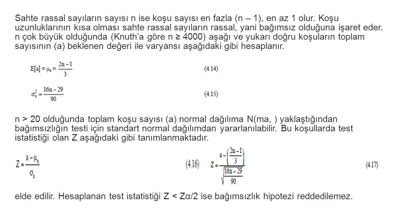 Sahte rassal sayıların sayısı n ise koşu sayısı en fazla (n – 1), en az 1 olur. Koşu uzunluklarının kısa olması sahte rassal sayıların rassal, yani bağımsız olduğuna işaret eder. n çok büyük olduğunda (Knuth'a göre n ≥ 4000) aşağı ve yukarı doğru koşuların toplam sayısının (a) beklenen değeri ile varyansı aşağıdaki gibi hesaplanır.