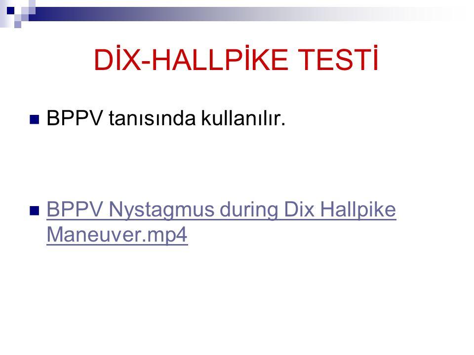 DİX-HALLPİKE TESTİ BPPV tanısında kullanılır.