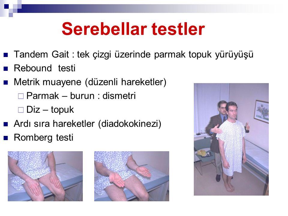 Serebellar testler Tandem Gait : tek çizgi üzerinde parmak topuk yürüyüşü. Rebound testi. Metrik muayene (düzenli hareketler)