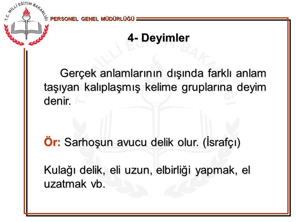 4- Deyimler Gerçek anlamlarının dışında farklı anlam taşıyan kalıplaşmış kelime gruplarına deyim denir.