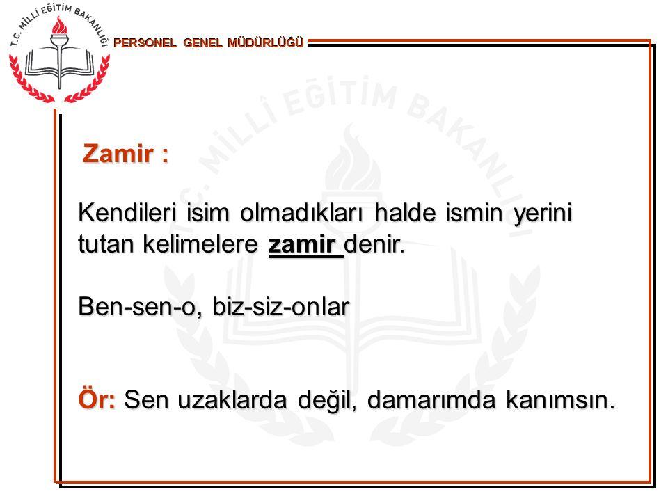 Zamir : Kendileri isim olmadıkları halde ismin yerini tutan kelimelere zamir denir. Ben-sen-o, biz-siz-onlar.