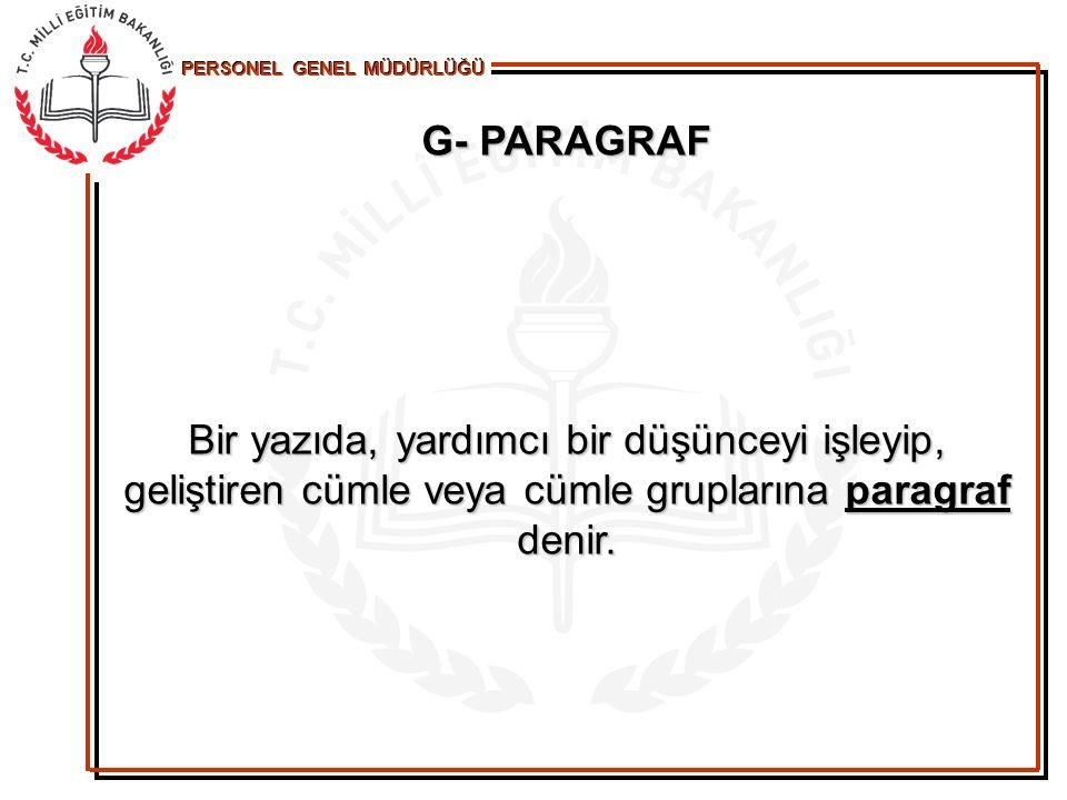 G- PARAGRAF Bir yazıda, yardımcı bir düşünceyi işleyip, geliştiren cümle veya cümle gruplarına paragraf denir.