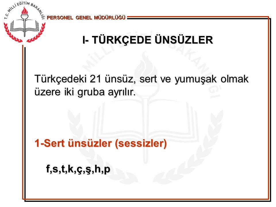 I- TÜRKÇEDE ÜNSÜZLER Türkçedeki 21 ünsüz, sert ve yumuşak olmak üzere iki gruba ayrılır. 1-Sert ünsüzler (sessizler)