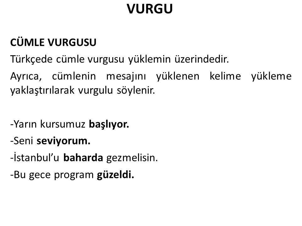 VURGU CÜMLE VURGUSU Türkçede cümle vurgusu yüklemin üzerindedir.