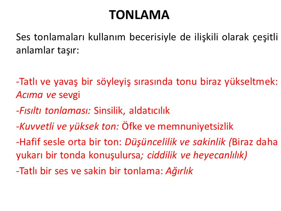 TONLAMA Ses tonlamaları kullanım becerisiyle de ilişkili olarak çeşitli anlamlar taşır: