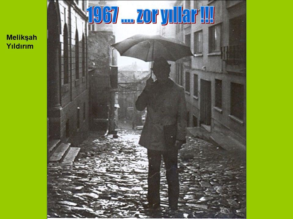 1967 .... zor yıllar !!! Melikşah Yıldırım