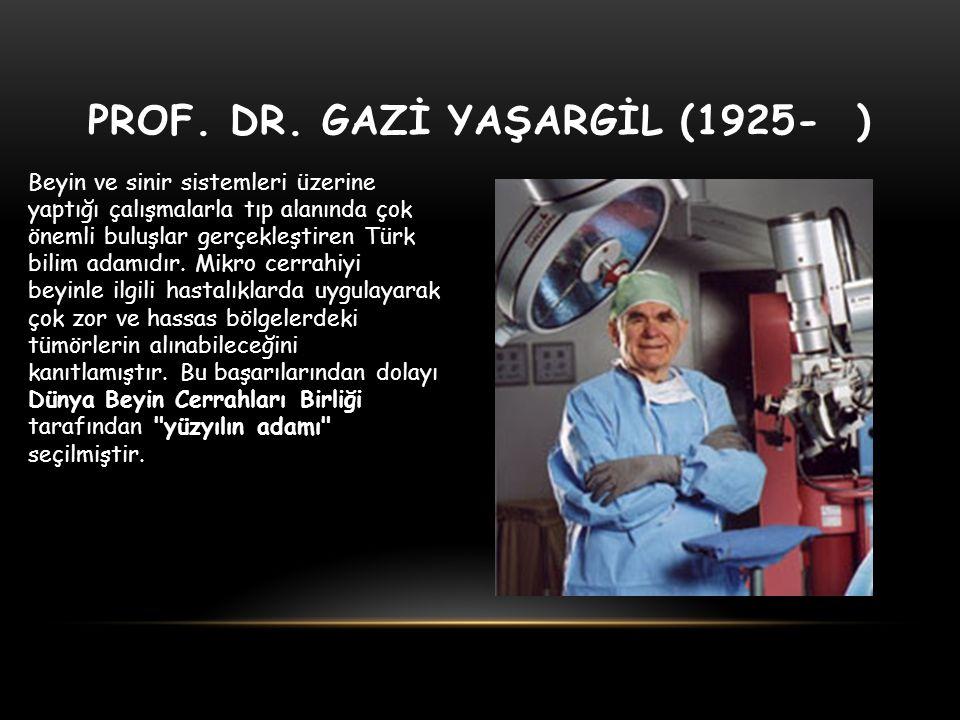 PROF. DR. GAZİ YAŞARGİL (1925- )