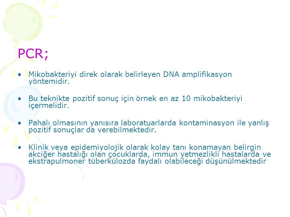 PCR; Mikobakteriyi direk olarak belirleyen DNA amplifikasyon yöntemidir. Bu teknikte pozitif sonuç için örnek en az 10 mikobakteriyi içermelidir.