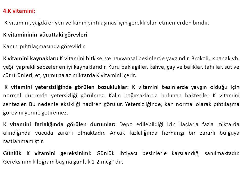 4.K vitamini: K vitamini, yağda eriyen ve kanın pıhtılaşması için gerekli olan etmenlerden biridir.
