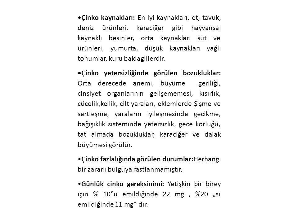 •Çinko kaynakları: En iyi kaynakları, et, tavuk, deniz ürünleri, karaciğer gibi hayvansal kaynaklı besinler, orta kaynakları süt ve ürünleri, yumurta, düşük kaynakları yağlı tohumlar, kuru baklagillerdir.