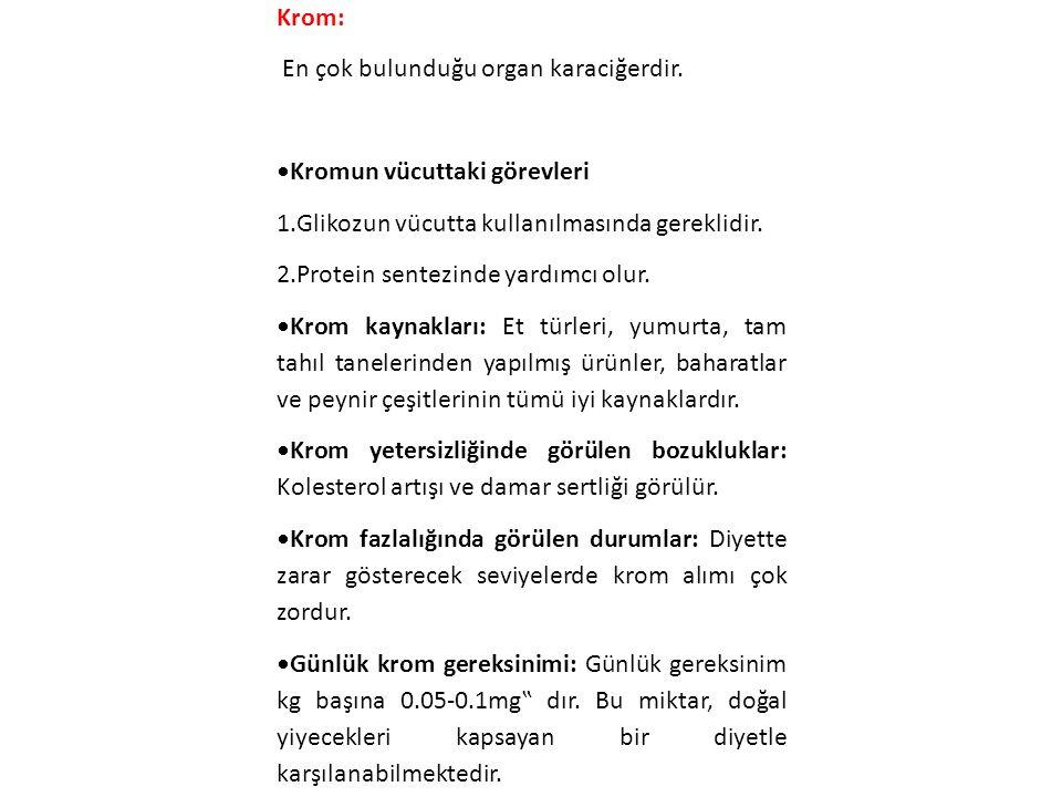 Krom: En çok bulunduğu organ karaciğerdir. •Kromun vücuttaki görevleri. 1.Glikozun vücutta kullanılmasında gereklidir.