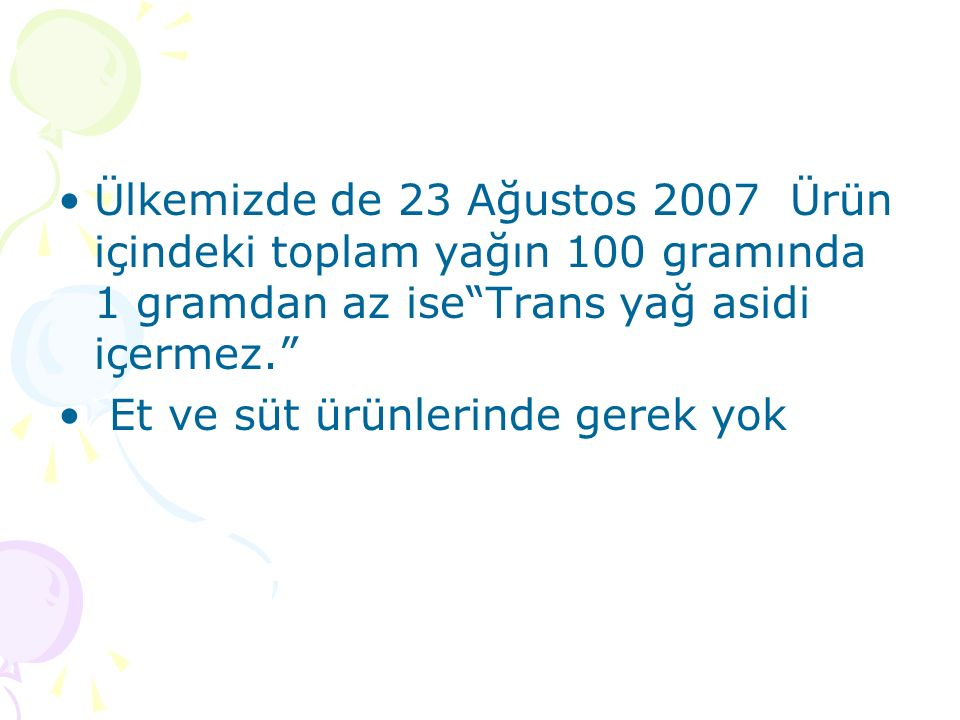 Ülkemizde de 23 Ağustos 2007 Ürün içindeki toplam yağın 100 gramında 1 gramdan az ise Trans yağ asidi içermez.