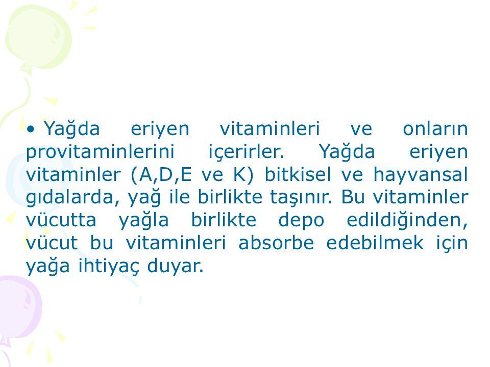 Yağda eriyen vitaminleri ve onların provitaminlerini içerirler