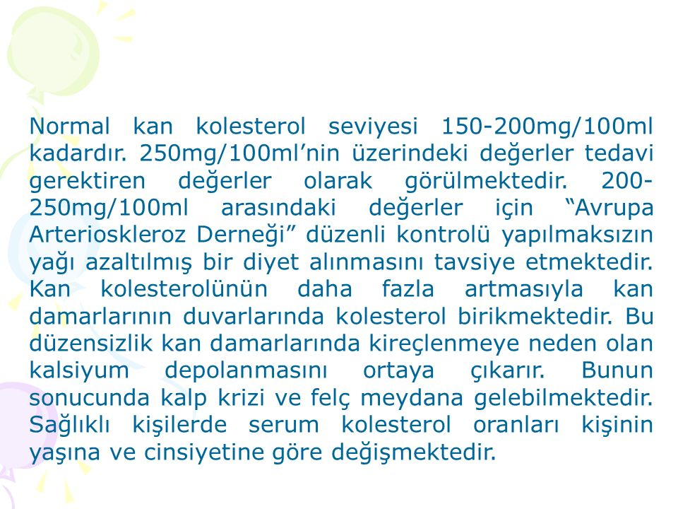 Normal kan kolesterol seviyesi 150-200mg/100ml kadardır