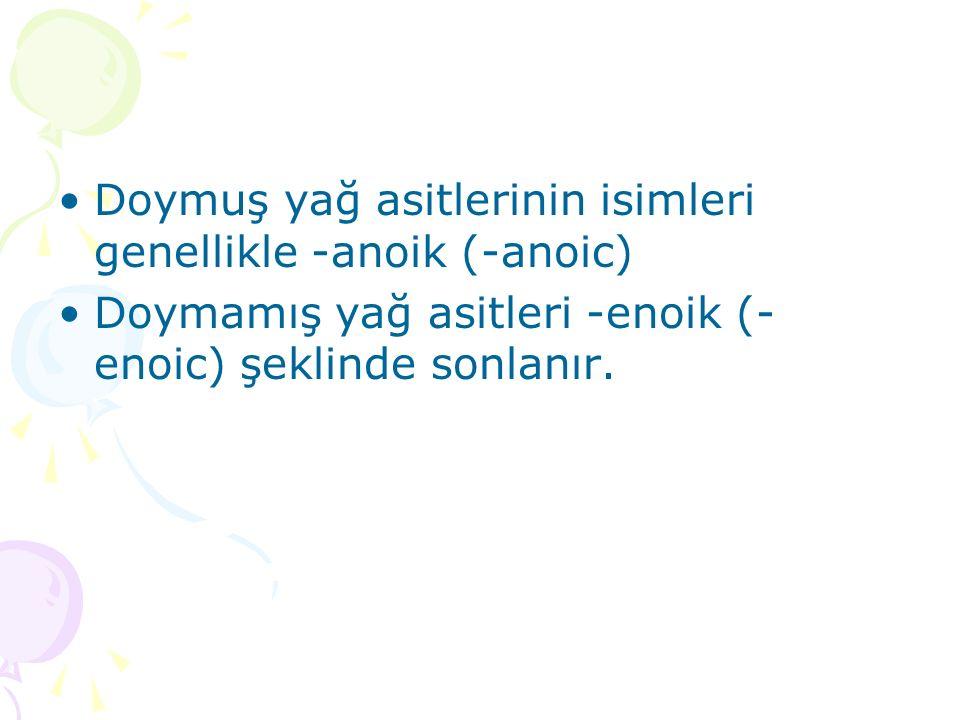 Doymuş yağ asitlerinin isimleri genellikle -anoik (-anoic)