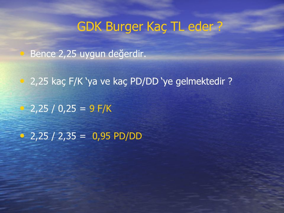 GDK Burger Kaç TL eder Bence 2,25 uygun değerdir.
