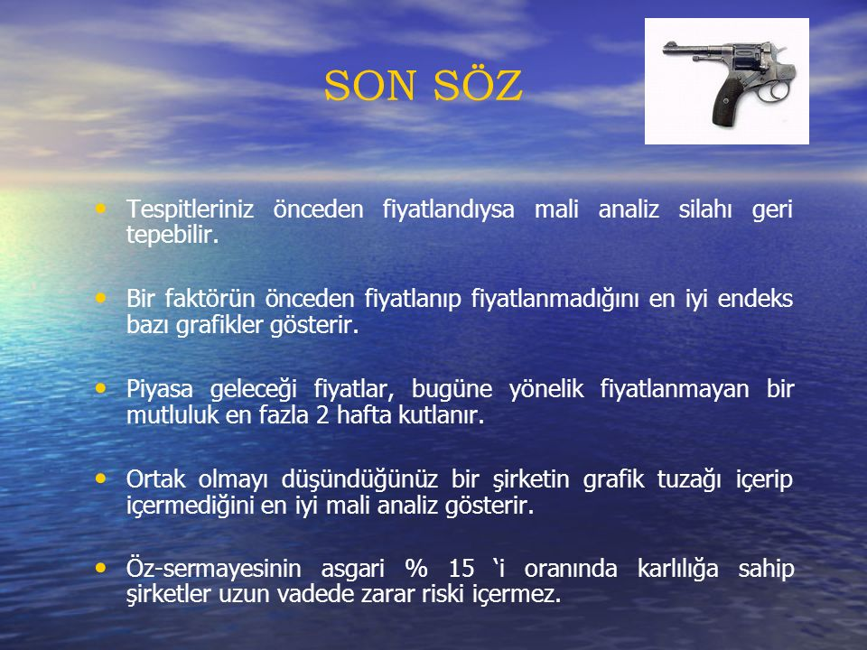 SON SÖZ Tespitleriniz önceden fiyatlandıysa mali analiz silahı geri tepebilir.