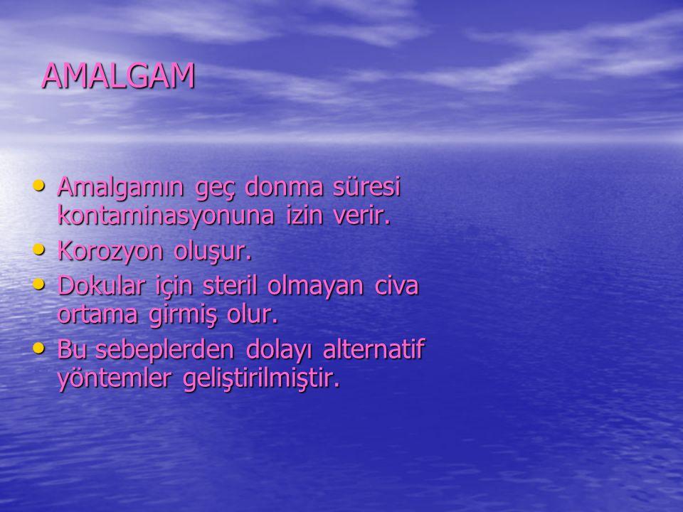 AMALGAM Amalgamın geç donma süresi kontaminasyonuna izin verir.