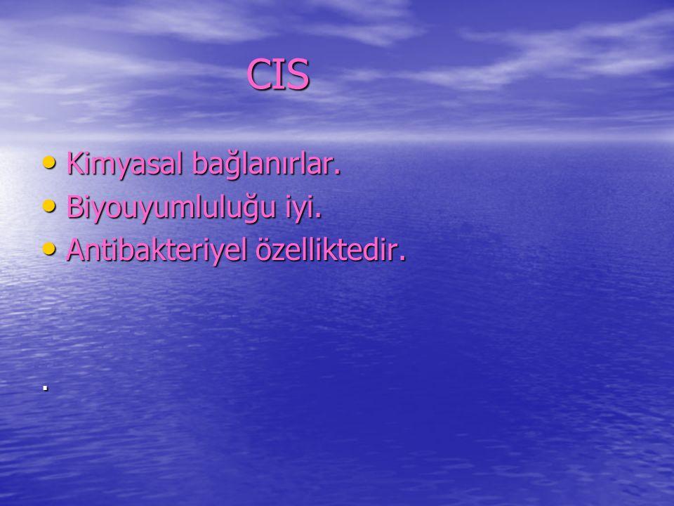 CIS Kimyasal bağlanırlar. Biyouyumluluğu iyi.