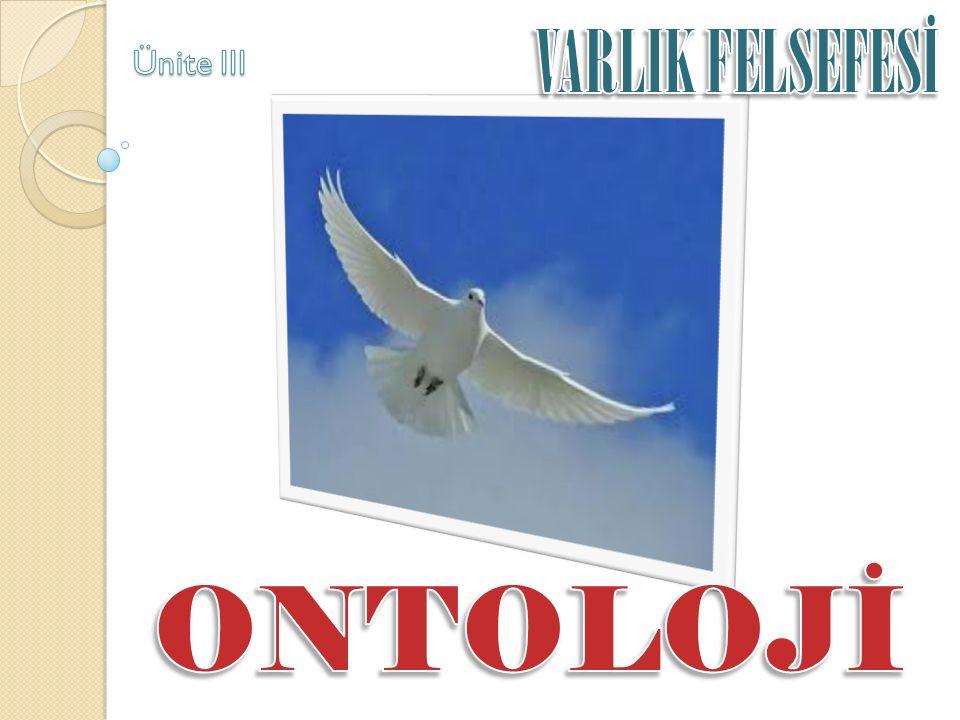 VARLIK FELSEFESİ Ünite III ONTOLOJİ