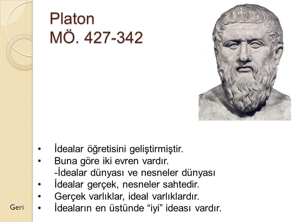 Platon MÖ. 427-342 İdealar öğretisini geliştirmiştir.