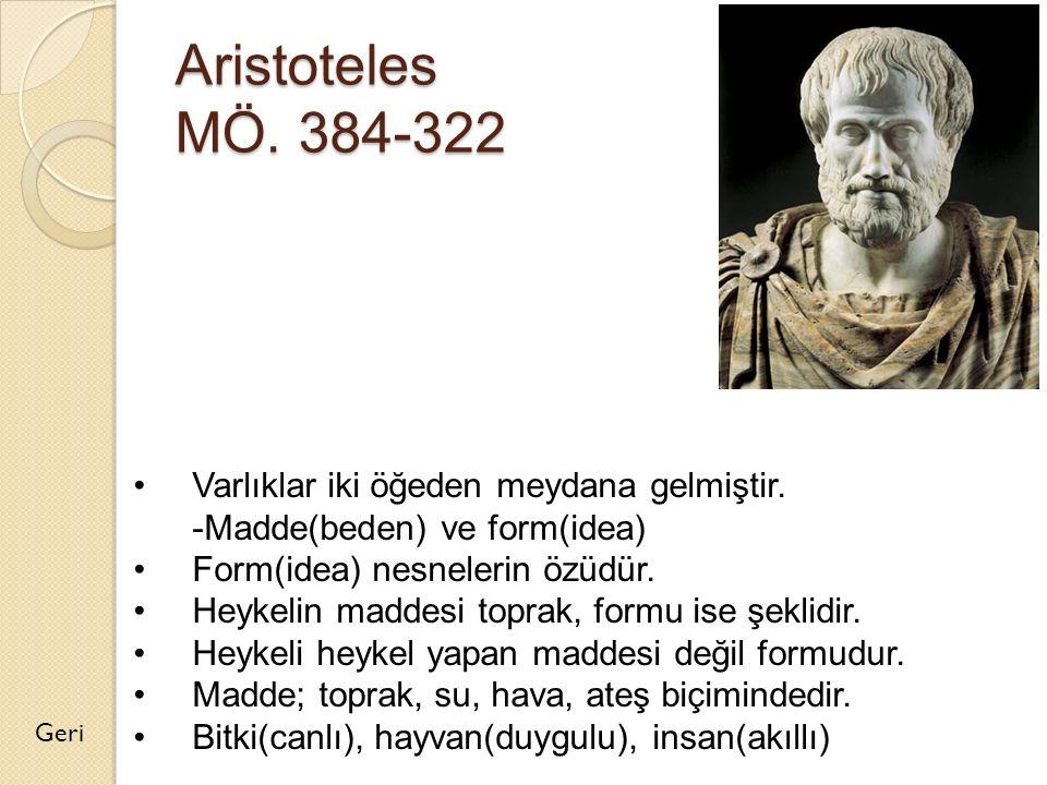Aristoteles MÖ. 384-322 Varlıklar iki öğeden meydana gelmiştir.