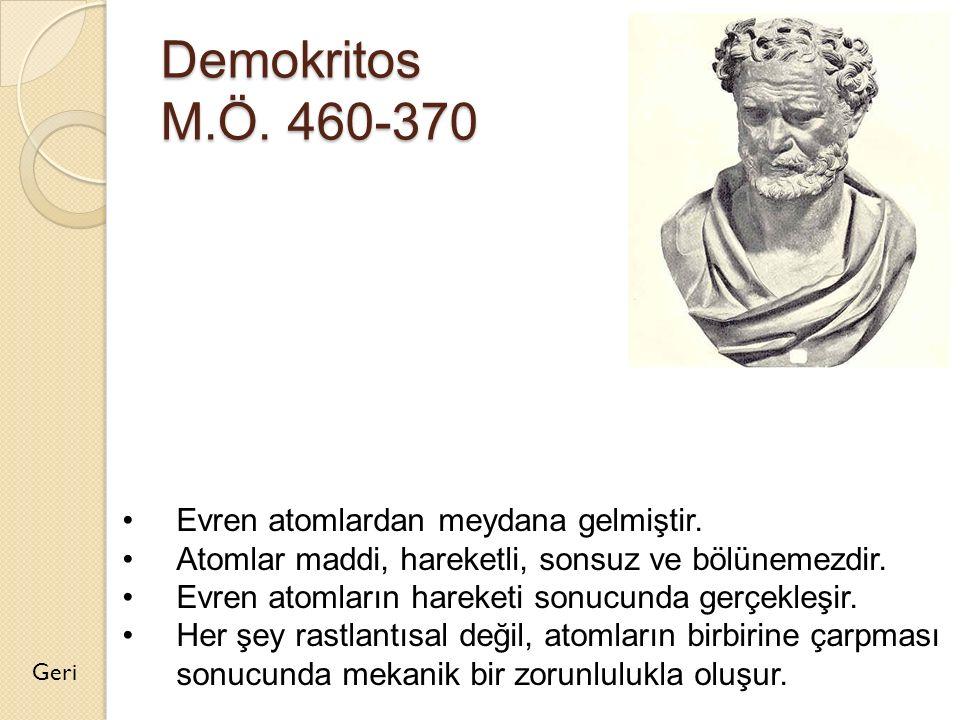 Demokritos M.Ö. 460-370 Evren atomlardan meydana gelmiştir.