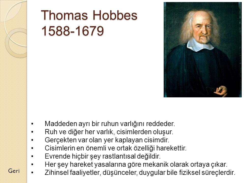 Thomas Hobbes 1588-1679 Maddeden ayrı bir ruhun varlığını reddeder.