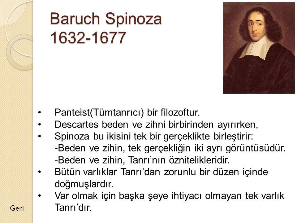 Baruch Spinoza 1632-1677 Panteist(Tümtanrıcı) bir filozoftur.