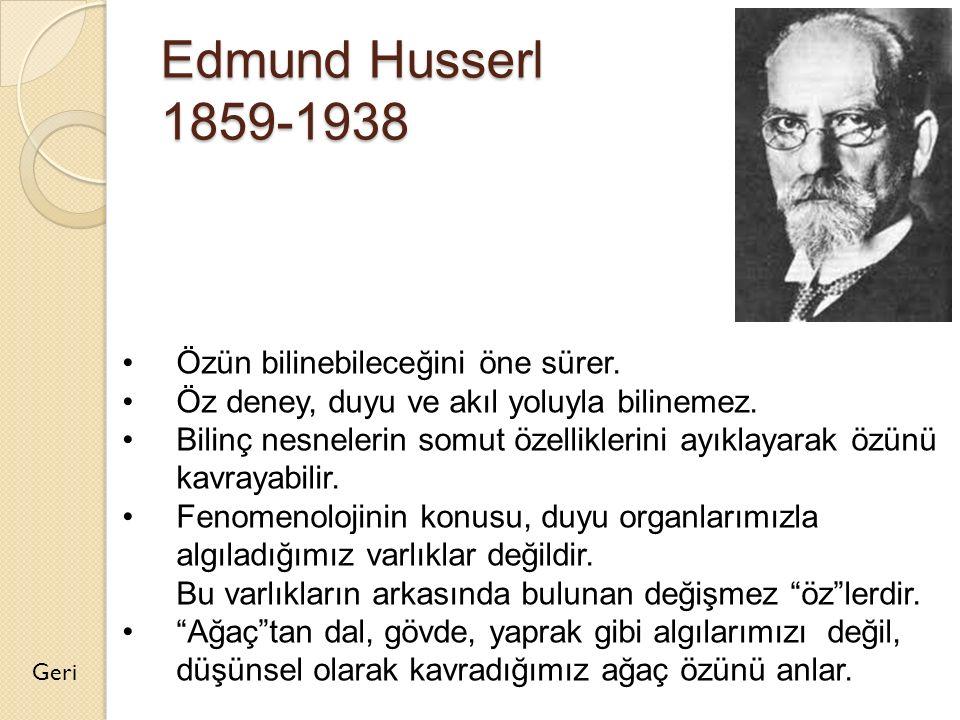 Edmund Husserl 1859-1938 Özün bilinebileceğini öne sürer.