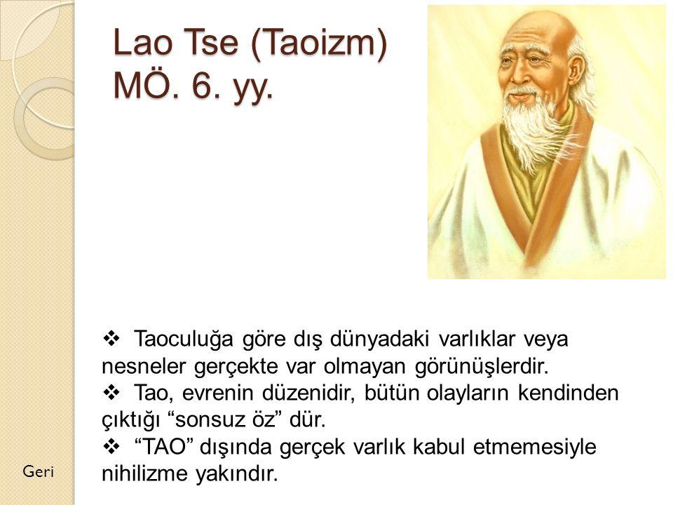 Lao Tse (Taoizm) MÖ. 6. yy. Taoculuğa göre dış dünyadaki varlıklar veya nesneler gerçekte var olmayan görünüşlerdir.