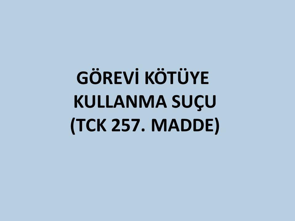 GÖREVİ KÖTÜYE KULLANMA SUÇU (TCK 257. MADDE)