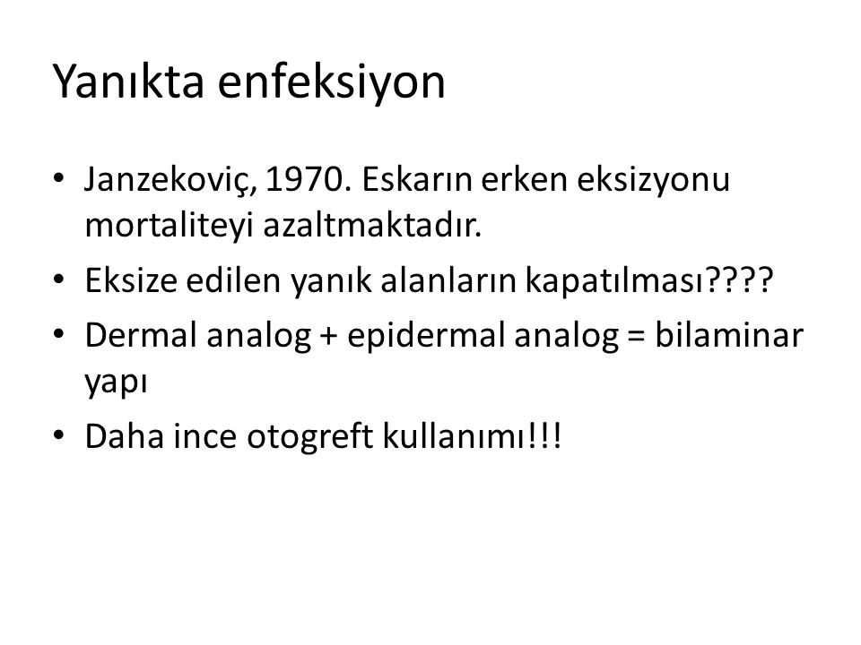Yanıkta enfeksiyon Janzekoviç, 1970. Eskarın erken eksizyonu mortaliteyi azaltmaktadır. Eksize edilen yanık alanların kapatılması