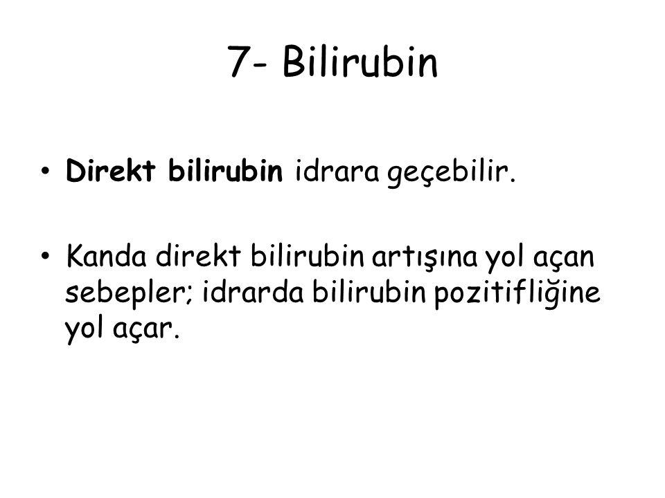 7- Bilirubin Direkt bilirubin idrara geçebilir.